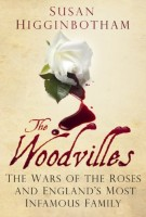 The Woodvilles: The Wars of the Roses and England's Most Infamous Family by Susan Higginbotham