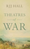 Theatres Of War by RJJ Hall