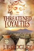 Threatened Loyalties (Vulcan's Wrath) by JF Ridgeley