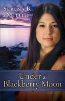 Under a Blackberry Moon by Serena B. Miller