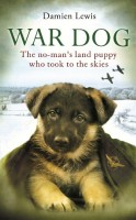 War Dog: The No-Man's Land Puppy Who Took to the Skies... by Damien Lewis