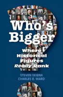 Who's Bigger: Where Historical Figures Really Rank by Steven Skiena