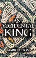 An Accidental King by Mark Patton