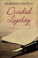 Divided Loyalty by Roberta Grieve