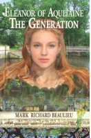Eleanor of Aquitaine: The Generation (The Eleanor Code, Book 4) by Mark Richard Beaulieu