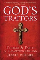 God's Traitors: Terror and Faith in Elizabethan England by Jessie Childs