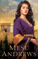 In the Shadow of Jezebel (Treasure of His Love, Book 4) by Mesu Andrews