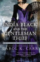 India Black and the Gentleman Thief: A Madam of Espionage Mystery by Carol K. Carr