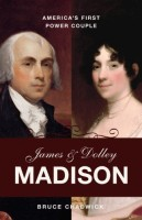 James and Dolley Madison: America's First Power Couple by Bruce Chadwick