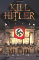 Kill Hitler by Tom Glaser