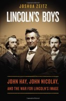 Lincoln's Boys: John Hay, John Nicolay, and the War for Lincoln's Image by Joshua Zeitz