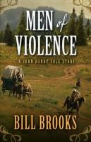 Men of Violence by Bill Brooks