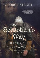 Sebastian's Way: The Pathfinder (The Sebastian Chronicles, Book One) by George Steger