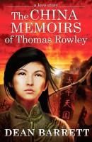 The China Memoirs of Thomas Rowley by Dean Barrett