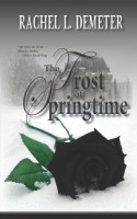 The Frost of Spring Time by Rachel L. Demeter
