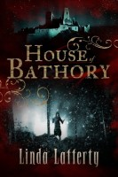 The House of Bathory by Linda Lafferty
