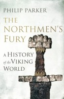 The Northmen's Fury: A History of the Viking World by Philip Parker