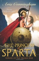 The Princess of Sparta (Heroes of the Trojan War) by Aria Cunningham