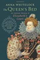 The Queen's Bed: An Intimate History of Elizabeth's Court  by Anna Whitelock