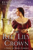 The Red Lily Crown: A Novel of Medici Florence by Elizabeth Loupas