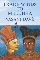 Trade Winds to Meluhha by Vasant Davé