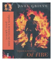 Upon a Wheel of Fire by Paul Grieve