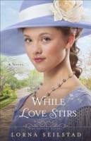 When Love Stirs by Lorna Seilstad
