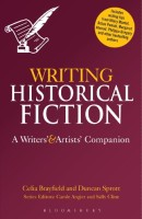 Writing Historical Fiction: A Writers' and Artists' Companion by Duncan Sprott
