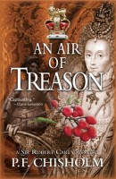 An Air of Treason: A Sir Robert Carey Mystery by P. F. Chisholm