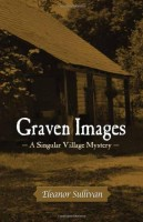 Graven Images: A Singular Village Mystery by Eleanor Sullivan