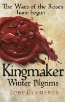 Kingmaker: Winter Pilgrims by Toby Clements