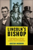 Lincoln's Bishop: A President, a Priest, and the Fate of 300 Dakota Sioux Warriors by Gustav Niebuhr