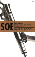 SOE: An Outline History of the Special Operations Executive 1940-1946 by MRD Foot