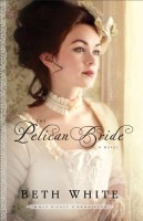 The Pelican Bride (Gulf Coast Chronicles, Book 1) by Beth White