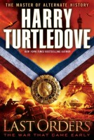 The War that Came Early: Last Orders by Harry Turtledove