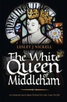 The White Queen of Middleham by Lesley J Nickell