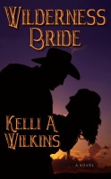 Wilderness Bride by Kelly A. Wilkins