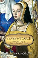 Sense of Touch: Love and Duty at Anne of Brittany's Court by Rozsa Gaston