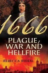1666 by Rebecca Rideal Highlights the Tragedies and Triumphs of a Pivotal Year in English History   | CYNTHIA ANDERSON | Historical Novel Society