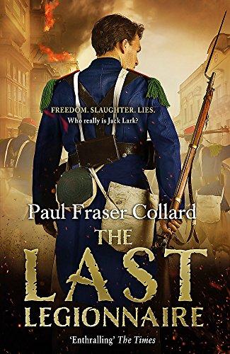 The Last Legionnaire Jack Lark Book 5 A Dark Military Adventure