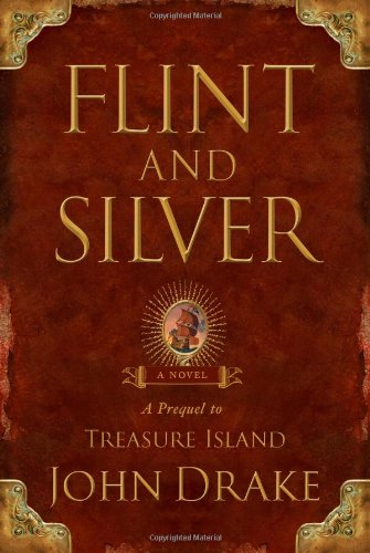 Flint And Silver A Prequel To Treasure Island Historical Novel