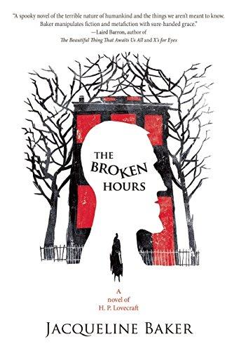 The Broken Hours A Novel Of Hp Lovecraft Historical Novel Society
